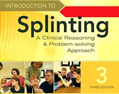 Introduction to Splinting: A Clinical Reasoning and Problem-Solving Approach, 3e