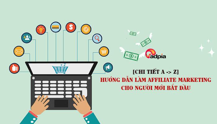 Hướng dẫn chi tiết từ A đến Z cách làm affiliate marketing cho người mới