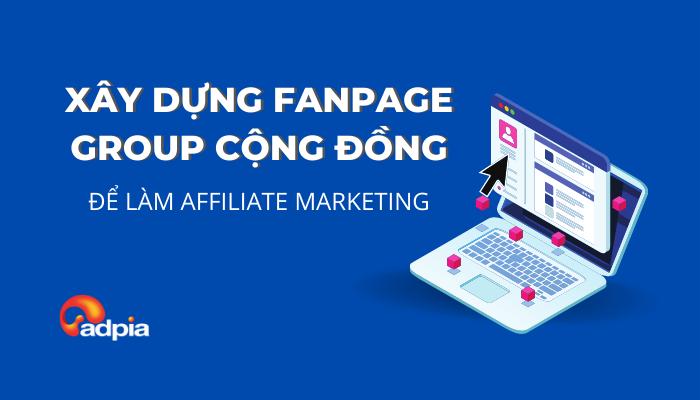 Bí kíp đẩy số affiliate từ xây dựng fanpage, group cộng đồng