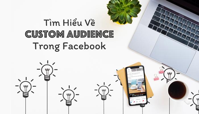 Tìm hiểu về Custom Audience trong Facebook