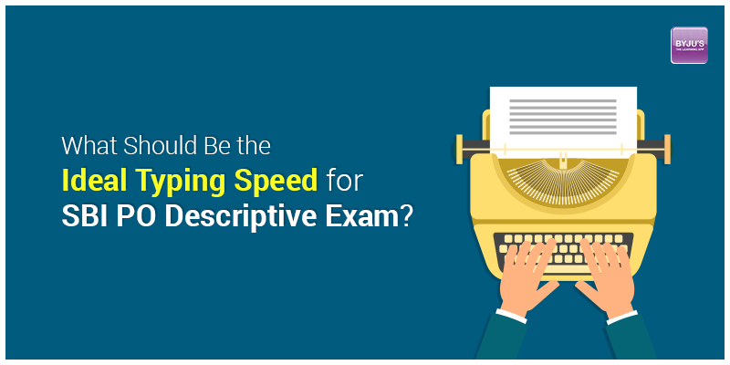 What should be the ideal typing speed for sbi po descriptive exam the candidates selected for the sbi mains exam will have to appear for the objective and descriptive test the candidate has to clear both the sections in altavistaventures Image collections