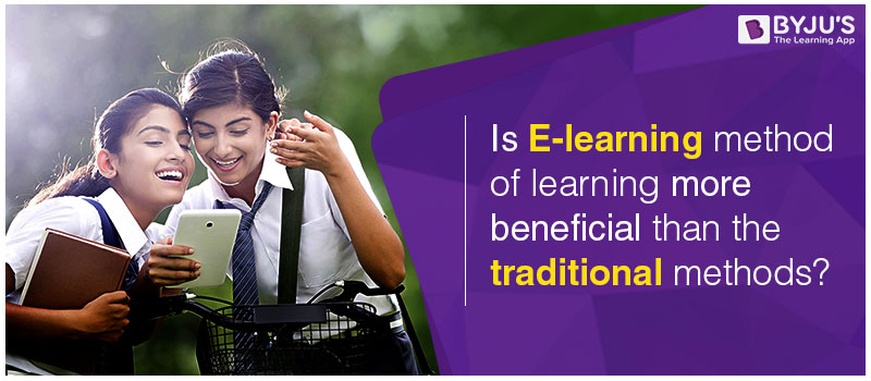Is E learning method of learning more beneficial than the traditional methods