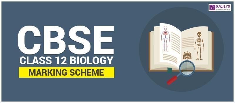 Class 12 marking scheme for biology cbse marking schemebyjus cbse12biologymarketing cbse class 12 biology marking scheme malvernweather Gallery