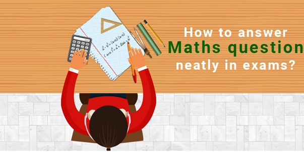 Maths How to Answer Maths Question Neatly in Exams