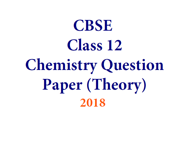chemistry-1 CBSE Class 12 Chemistry Exam 2018: Question Paper Analysis