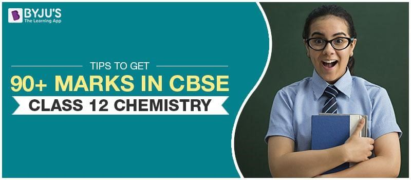 Tips To Get 90+ Marks In CBSE Class 12 Chemistry