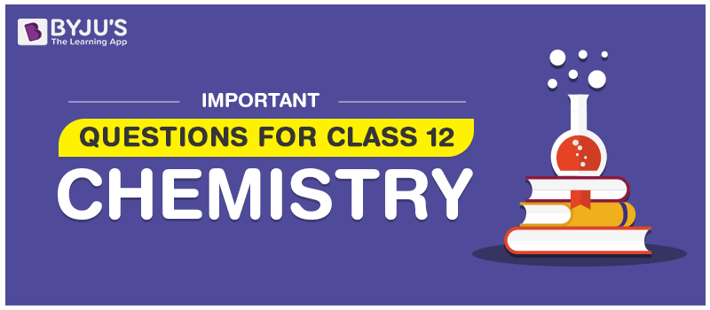 Important questions for class 12 Chemistry