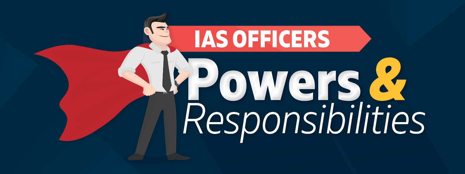 IAS Officers Powers and Responsibilities