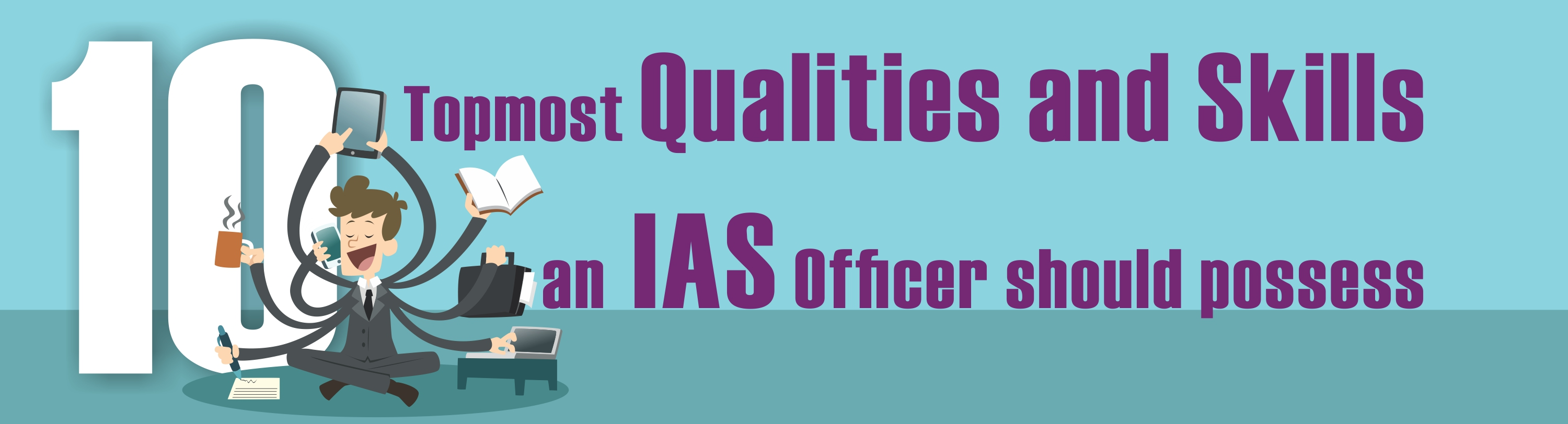 top qualities and skills of an ias officer eligibility for great power comes great responsibility