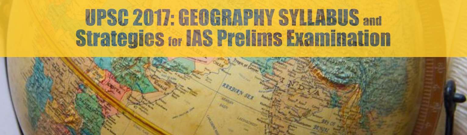 Upsc 2017 geography syllabus and strategies for ias prelims upsc 2017 geography syllabus and gumiabroncs Images