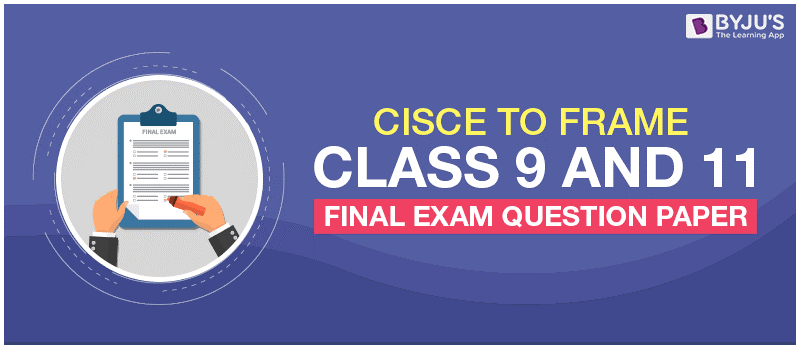 CISCE To Frame Class 9 And 11 Final Exam Question Paper