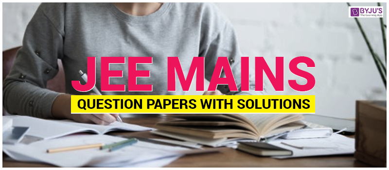 JEE Mains Question Paper with Solutions