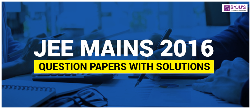 JEE Mains 2016 Question Paper with Solutions and Answer keys