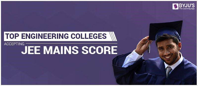 Top Engineering Colleges accepting JEE Mains score 2018