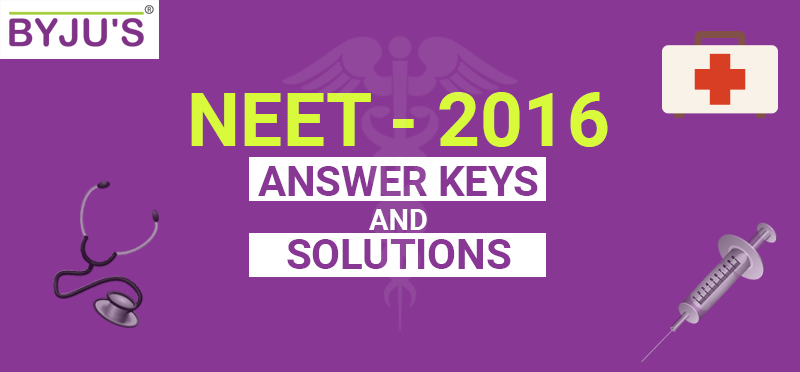 NEET 2016 Answer Keys and Solutions