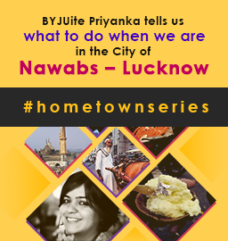 BYJUite Priyanka lists out the secret places to  explore  in the City of Nawabs – Lucknow