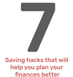 7 Saving hacks that will help you plan your finances better