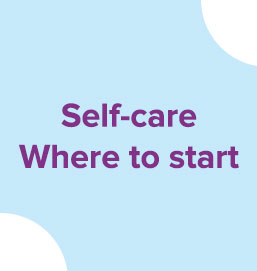 Self-care made easy: Little steps to build on your self-care routine