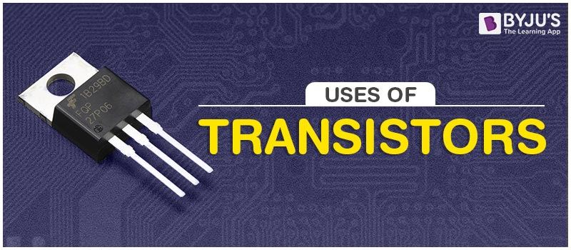 Uses Of Transistor
