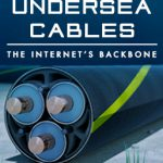 Undersea Cables – The Internet's Backbone