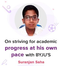 Determination & Discipline, along with BYJU'S helped me clinch success! – Suranjan Saha