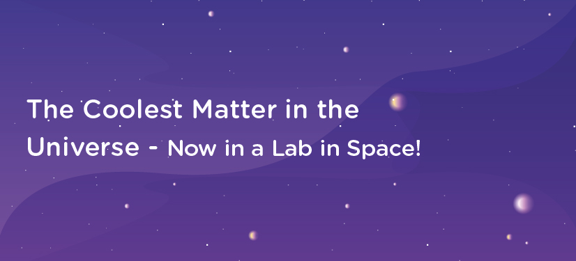 Blog banner: The coolest matter in the universe - now in a lab in space