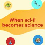 When fiction becomes reality – Science fiction vs Science