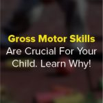 Gross Motor Skills Are Crucial For Your Child. Learn Why!
