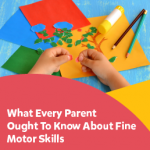 What Every Parent Ought To Know About Fine Motor Skills