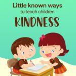 Little Known Ways To Teach Children Kindness
