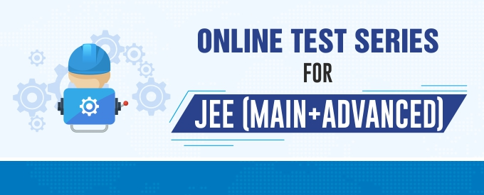 Online Major Test Series for IIT JEE Main & Advanced 2019