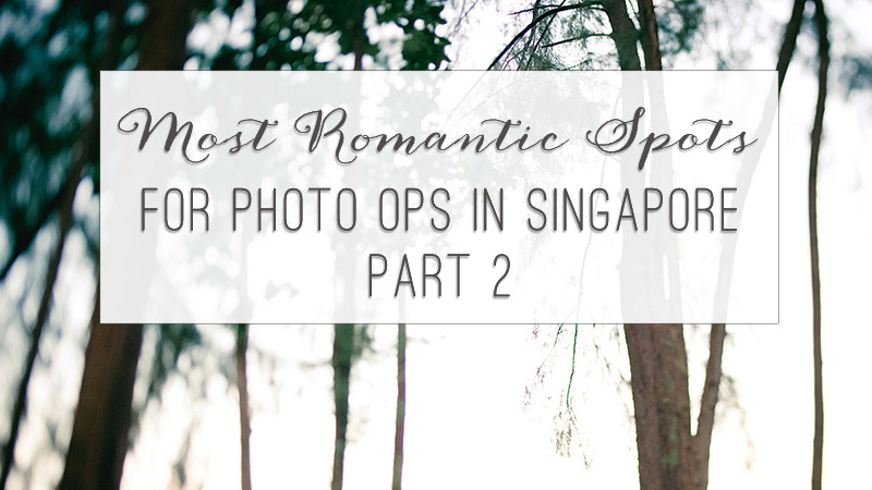 Most Romantic Spots for Photo Taking in Singapore - Part 2