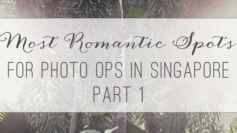 Most Romantic Spots for Photo Taking in Singapore - Part 1