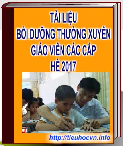 Tổng chọn  tài liệu Bồi dưỡng thường xuyên cho giáo viên Hè 2017