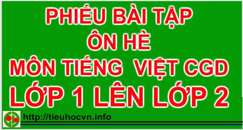 12 phiếu bài tập ôn hè Môn Tiếng Việt Lớp 1 lên lớp 2 sách CGD