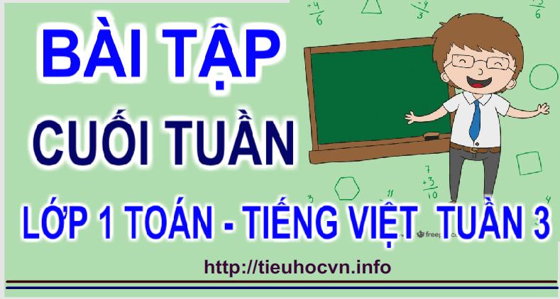 Bài tập cuối tuần Lớp 1 Toán - Tiếng Việt theo thông tư 22  cả năm