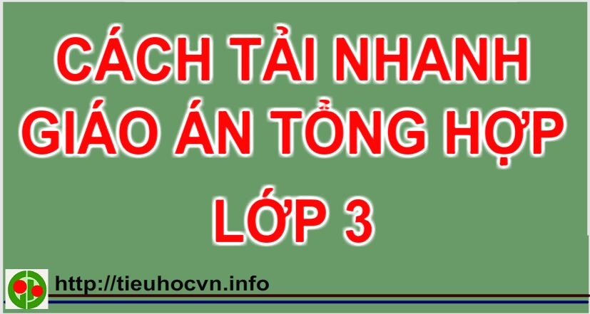 Cach tai nhanh giao an tong howp lop 3 - giao an lop 3