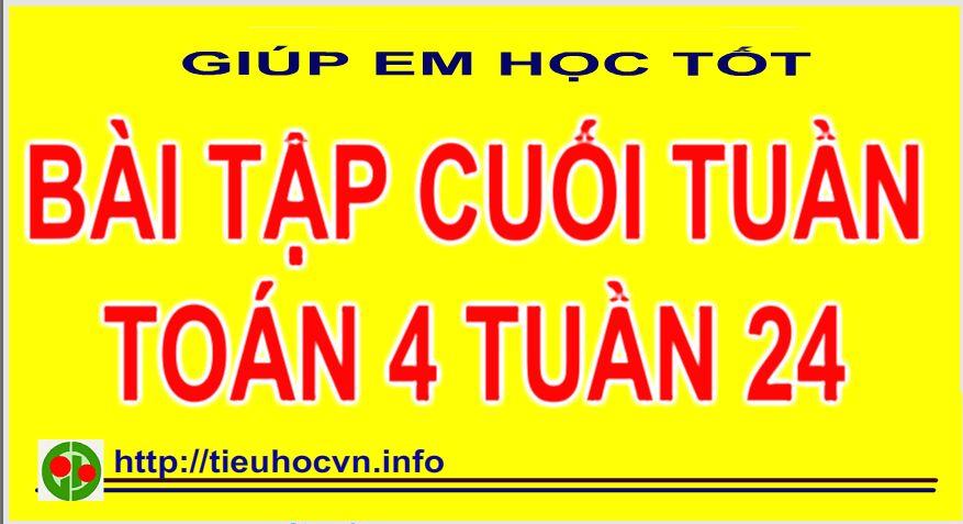 Bài tập cuối tuần Toán - Tiếng Việt Lớp 4 Tuần 24