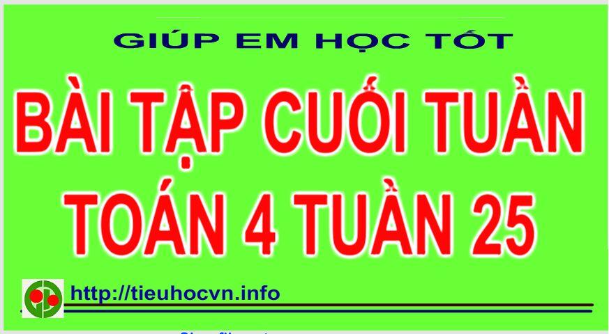 Bài tập cuối tuần Toán - Tiếng Việt Lớp 4 Tuần 25