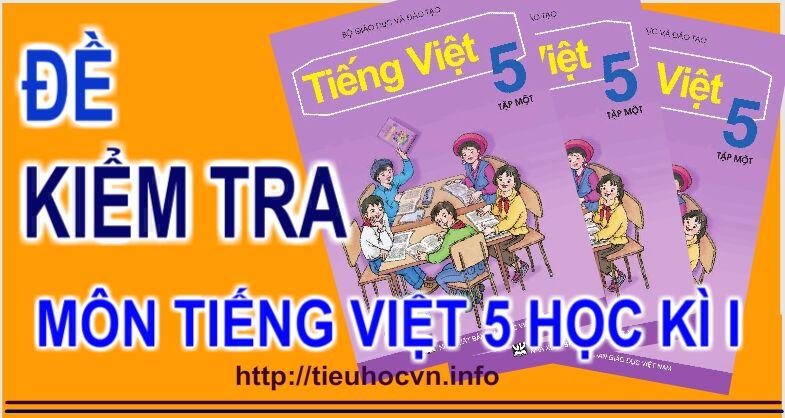 5 Đề Kiểm tra Cuối Học kì I Môn Tiếng Việt Lớp 5 theo thông tư 22