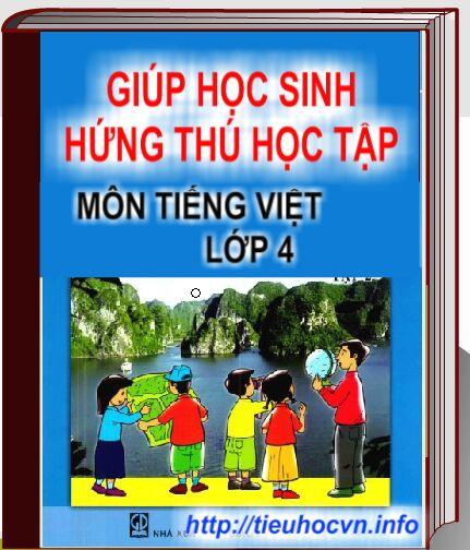 Giúp học sinh hứng thú học tập Môn Tiếng Việt  Lớp 4