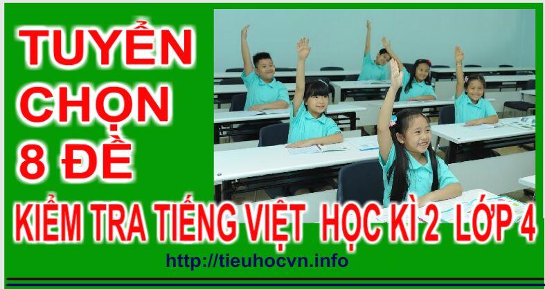Tuyển chọn 8 Đề Kiểm tra Cuối  Học kì 2  Môn Tiếng Việt Lớp 4 có đáp án và ma trận