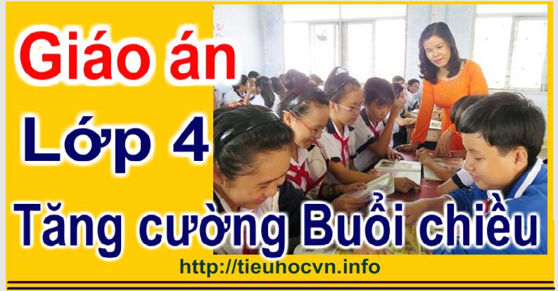 Giáo án Buổi 2 soạn chi tiết Lớp  4 theo hướng phát triển năng lực học sinh tiểu học