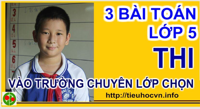3 bài toán lớp 5 dành cho học sinh mức 4 , đang ôn thi vào trường chuyên lớp chọn của Hà Nôi