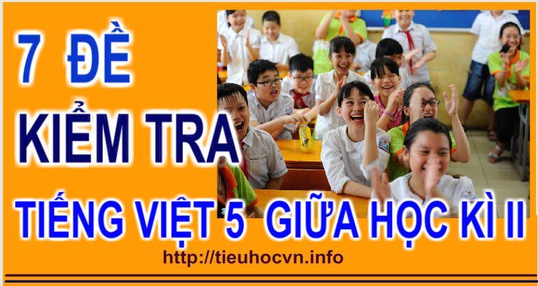 Chọn lọc 7 Đề Kiểm tra Giữa Học kì 2 Môn Tiếng Việt Lớp 5 Kèm  đáp án và Ma trận