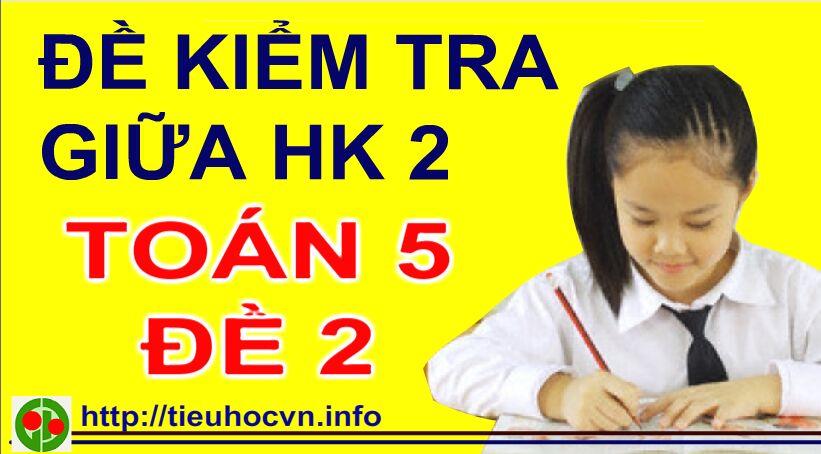 De-kiem-tra-Giua-hoc-ki-2-Toan-5-De-2-Theo-huong-Phat-trien-nang-luc