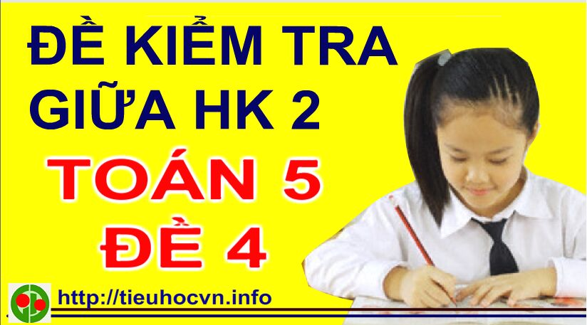 De-kiem-tra-Giua-hoc-ki-2-Toan-5-De-4-Theo-huong-Phat-trien-nang-luc