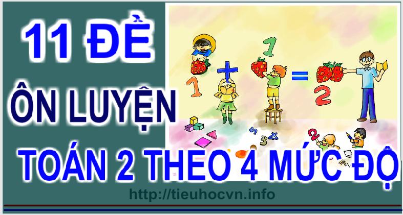 11 Đề Ôn luyện Toán 2 Theo 4 mức độ | 11 Math Tests for 2nd Grade with 4 levels