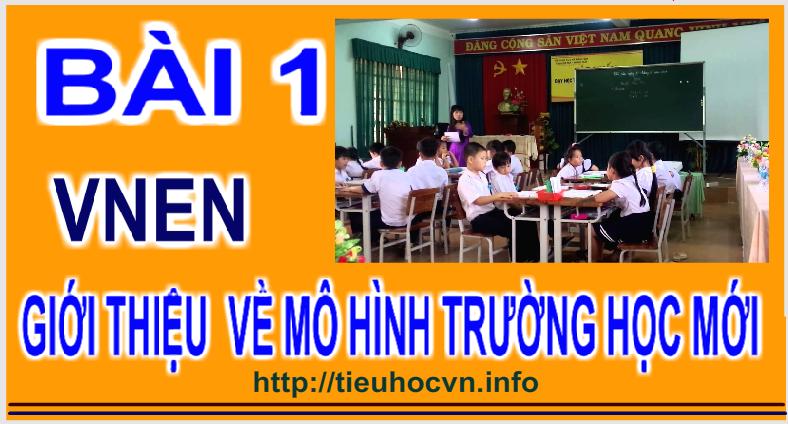 Bài 1: Giới thiệu chung về mô hình dạy học mới VNEN - Trường học mới