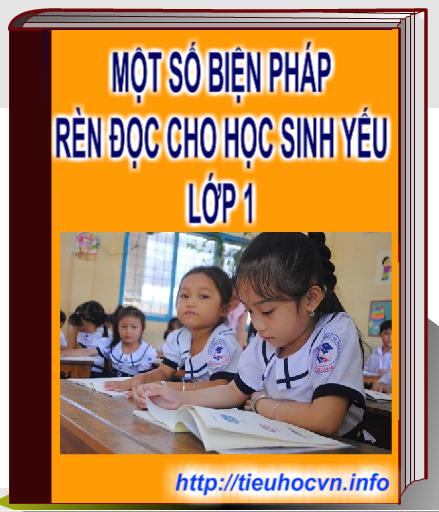 Một số biện pháp rèn đọc cho học sinh yếu lớp 1